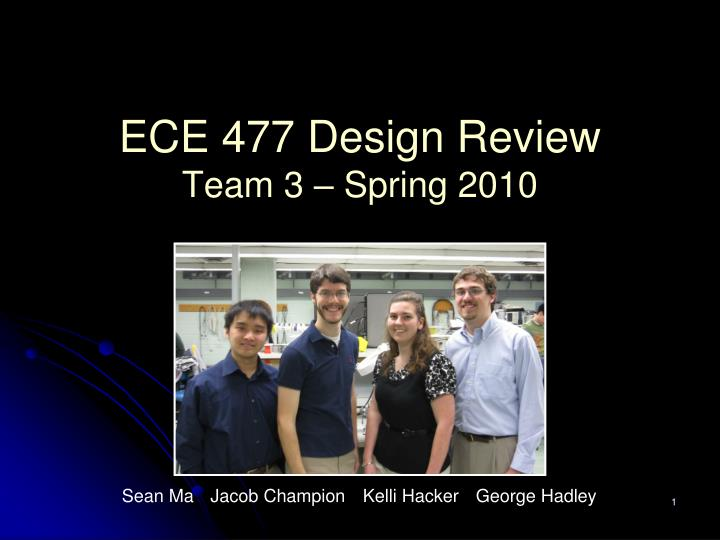 ece 477 design review team 3 spring 2010