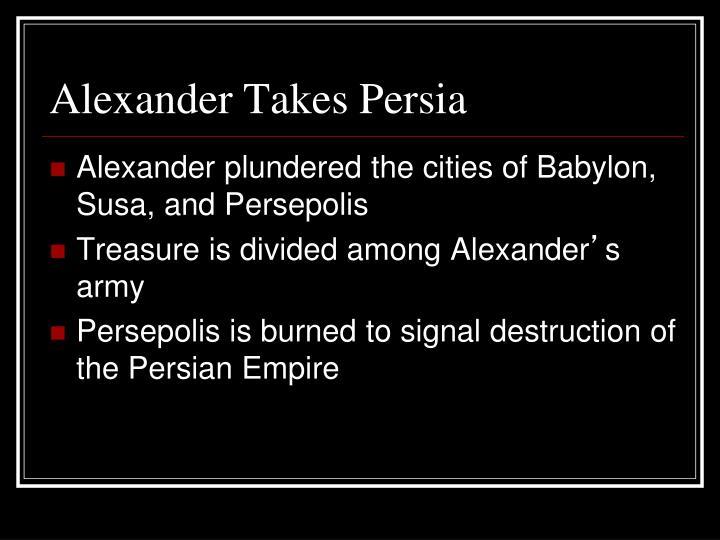 Alexander Takes Persia