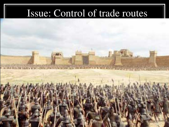 Issue: Control of trade routes