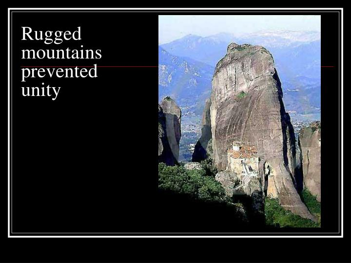 Rugged mountains prevented unity