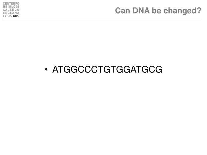 Can DNA be changed?