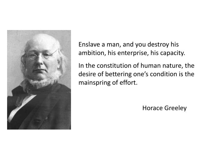 Enslave a man, and you destroy his ambition, his enterprise, his capacity.