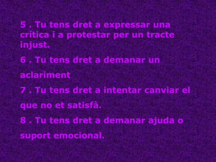 5 . Tu tens dret a expressar una crítica i a protestar per un tracte injust.