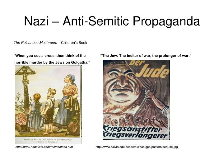 nazi anti semitic propaganda Origins of nazi anti-semitism the nazis used anti-semitism as a propaganda tool in order to gain support for their party.