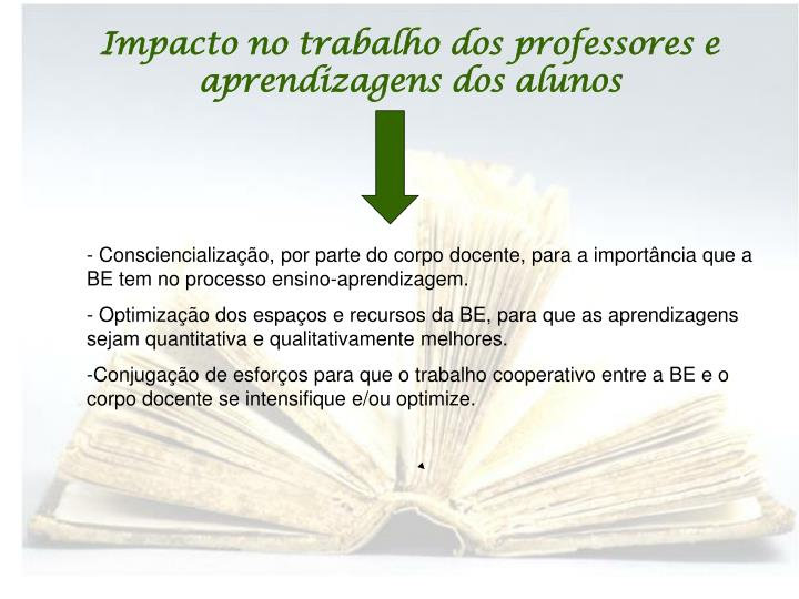 Impacto no trabalho dos professores e aprendizagens dos alunos