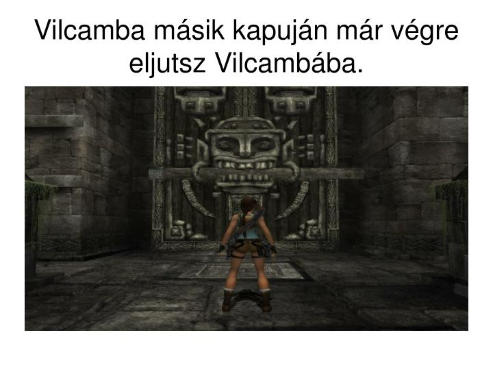 Vilcamba másik kapuján már végre eljutsz Vilcambába.