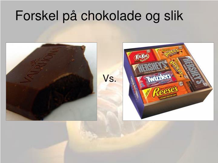 Forskel på chokolade og slik
