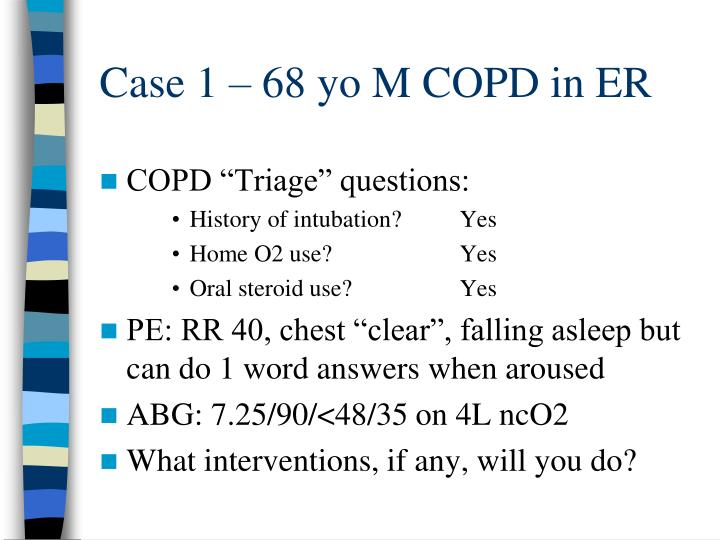 Case 1 – 68 yo M COPD in ER