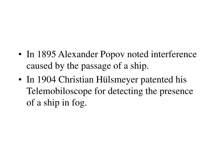 In 1895 Alexander Popov noted interference caused by the passage of a ship.