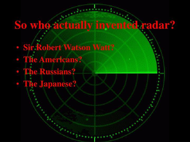 So who actually invented radar?