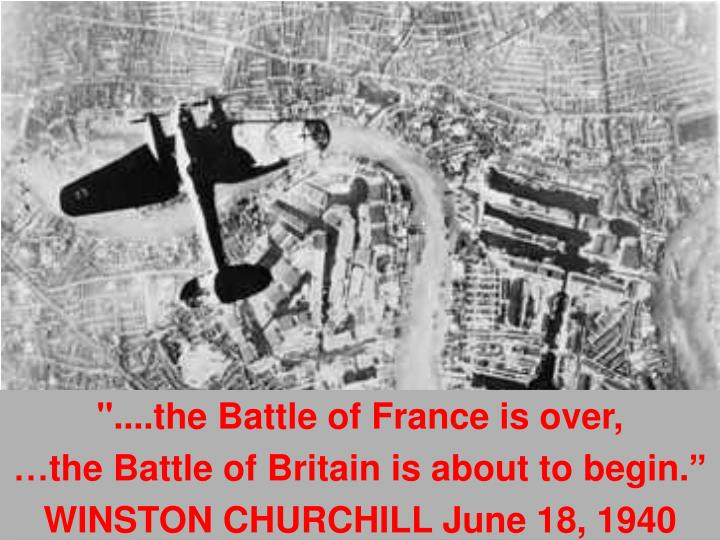 """""""....the Battle of France is over,"""