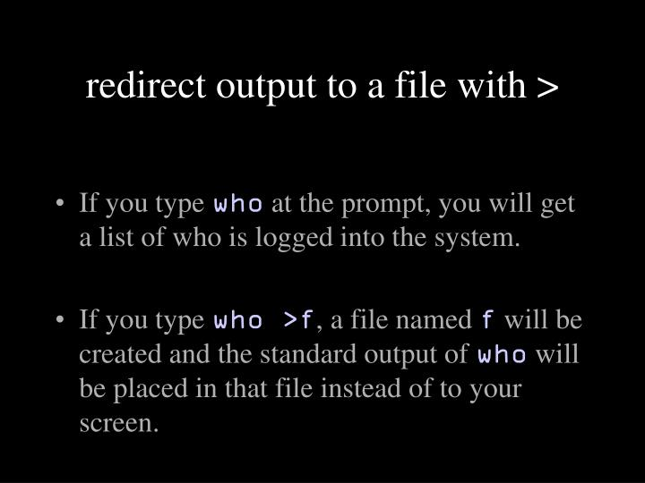 redirect output to a file with >