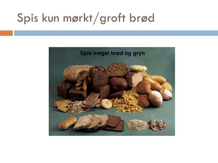 Spis kun mørkt/groft brød