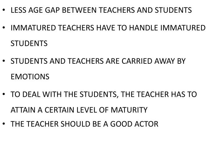 LESS AGE GAP BETWEEN TEACHERS AND STUDENTS