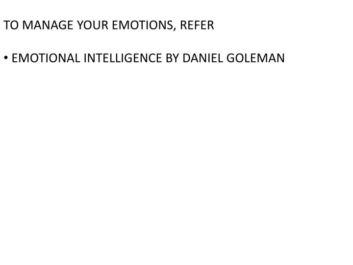 TO MANAGE YOUR EMOTIONS, REFER