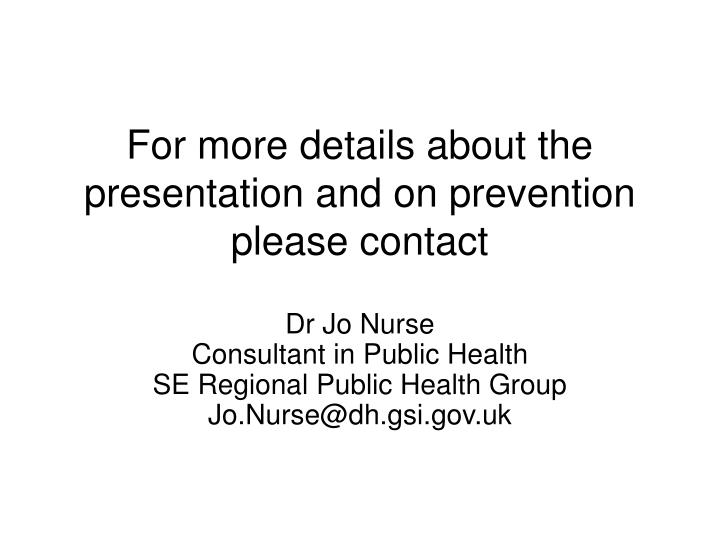 For more details about the presentation and on prevention please contact