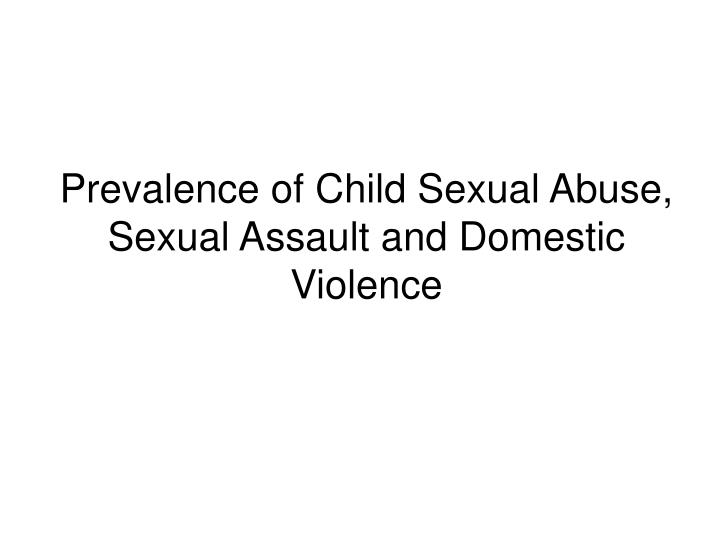 Prevalence of Child Sexual Abuse, Sexual Assault and Domestic Violence