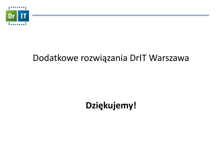 Dodatkowe rozwiązania DrIT Warszawa