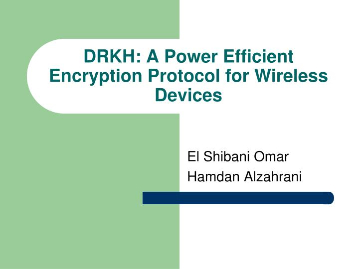 Drkh a power efficient encryption protocol for wireless devices