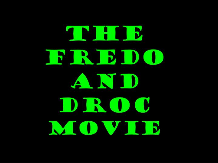 The fredo and droc