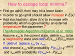 how to escape local minima