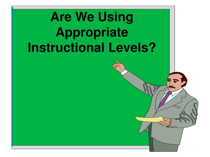 Are We Using Appropriate Instructional Levels?