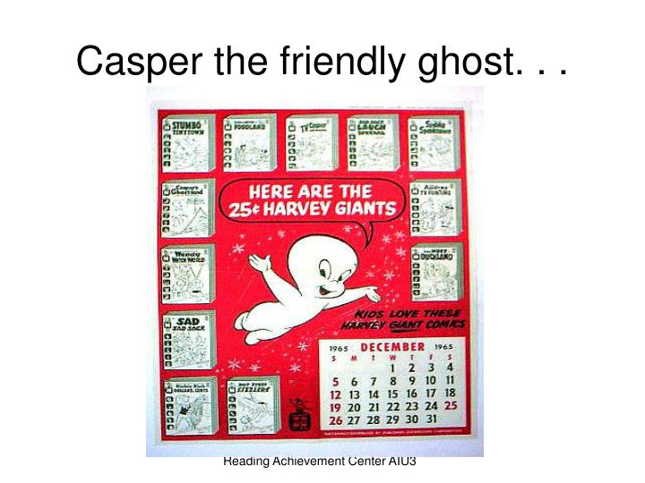 Casper the friendly ghost. . .