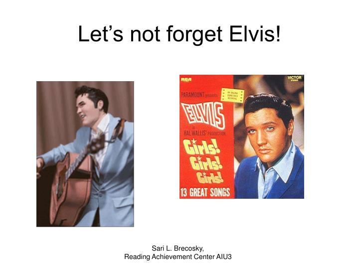 Let's not forget Elvis!