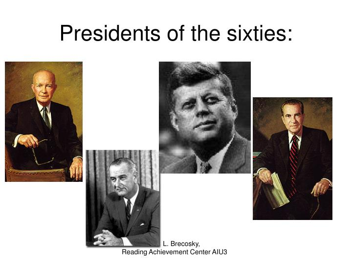 Presidents of the sixties: