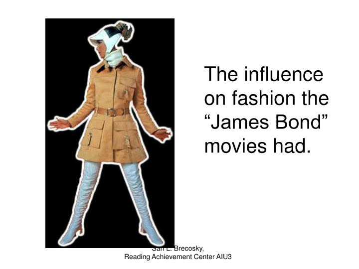 "The influence on fashion the ""James Bond"" movies had."