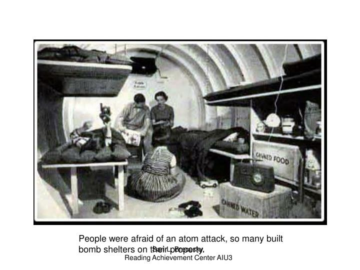 People were afraid of an atom attack, so many built bomb shelters on their property.