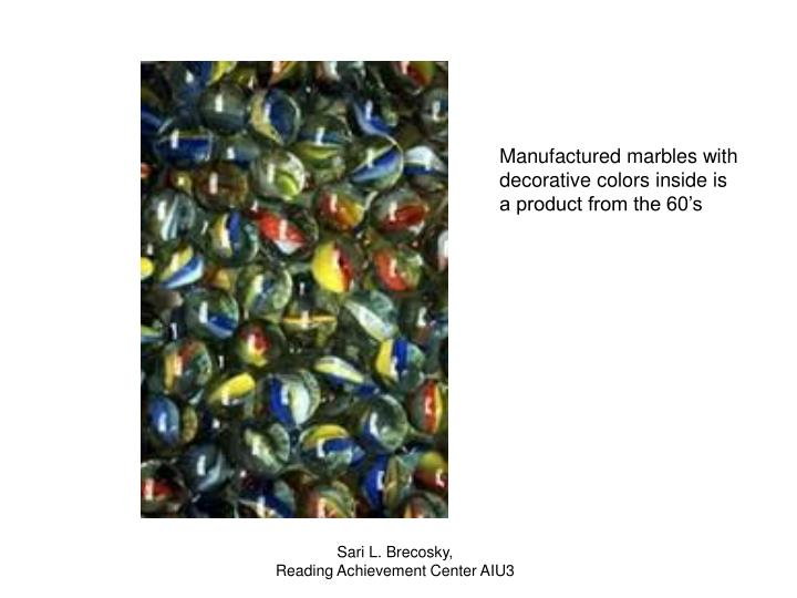 Manufactured marbles with decorative colors inside is a product from the 60's