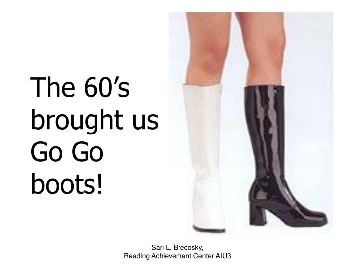 The 60's brought us Go Go boots!