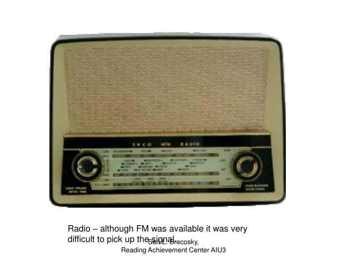 Radio – although FM was available it was very difficult to pick up the signal.