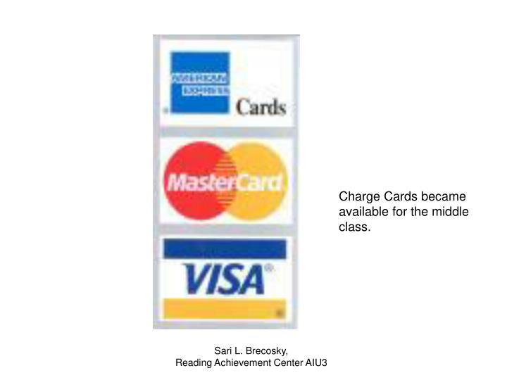 Charge Cards became available for the middle class.