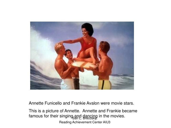 Annette Funicello and Frankie Avalon were movie stars.