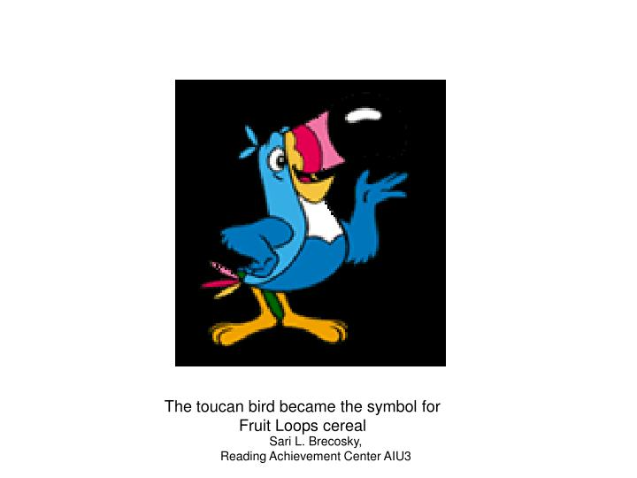 The toucan bird became the symbol for    Fruit Loops cereal