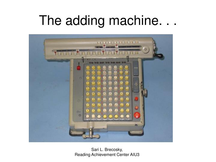 The adding machine. . .