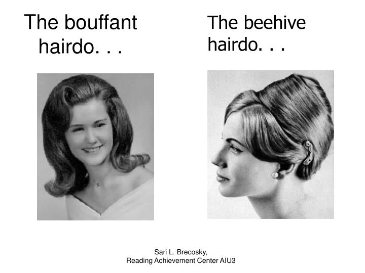 The beehive hairdo. . .