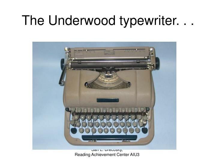 The Underwood typewriter. . .