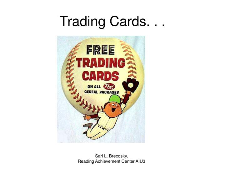 Trading Cards. . .