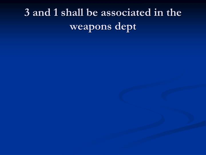 3 and 1 shall be associated in the weapons dept