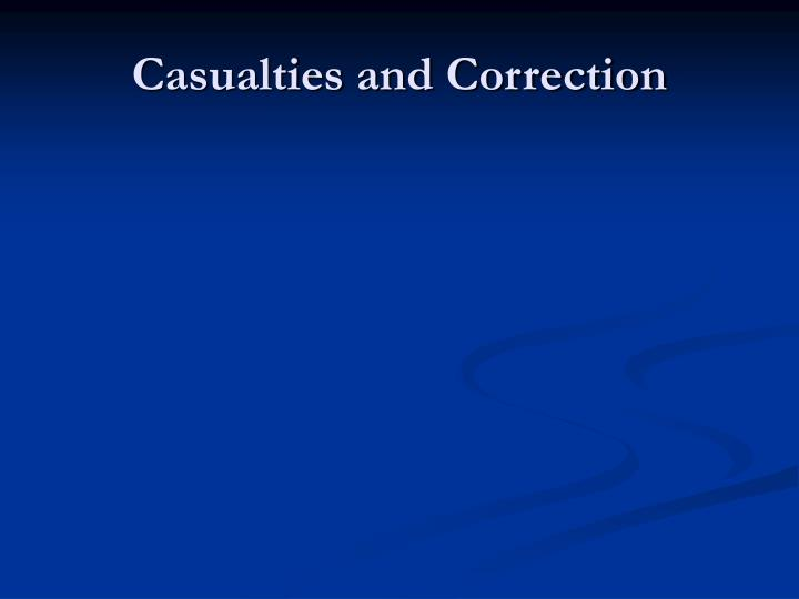 Casualties and Correction