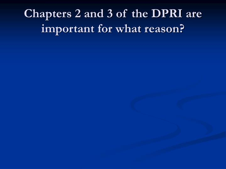 Chapters 2 and 3 of the DPRI are important for what reason?