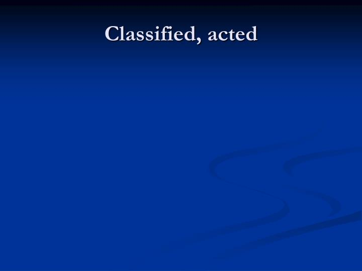 Classified, acted