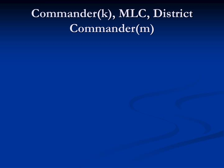 Commander(k), MLC, District Commander(m)