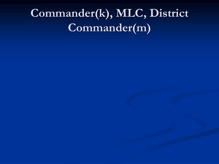Commander(k), MLC, District Commander(m)