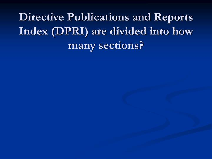 Directive Publications and Reports Index (DPRI) are divided into how many sections?