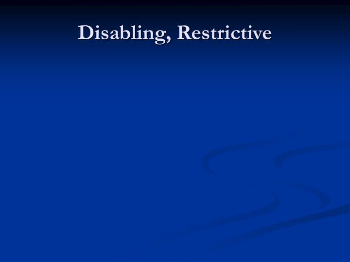 Disabling, Restrictive