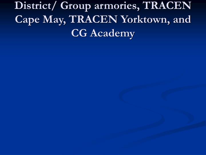 District/ Group armories, TRACEN Cape May, TRACEN Yorktown, and CG Academy